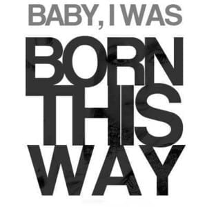 Baby+I+Was+Born+This+Way.jpgBaby+I+Was+Born+This+Way
